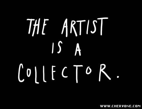 Художник - це колекціонер