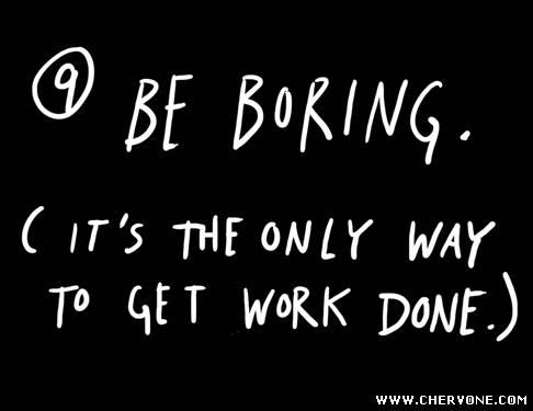 Будьте нудними (це єдиний спосіб щось зробити)