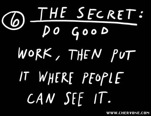 Секрет: робіть щось хороше і розміщуйте там, де люди побачать це