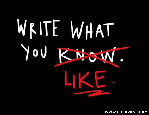 не писати про що знаєш, а писати про що хочеш